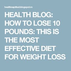 HEALTH BLOG: HOW TO LOSE 10 POUNDS: THIS IS THE MOST EFFECTIVE DIET FOR WEIGHT LOSS