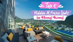 Top 5 Hidden Al Fresco Spots in Hong Kong July 22, 2015 Escape the crowds and head over to one of these secret and hidden al fresco dining spots… cocktails at the ready!