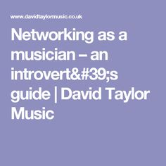Networking as a musician – an introvert's guide | David Taylor Music