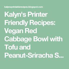Kalyn's Printer Friendly Recipes: Vegan Red Cabbage Bowl with Tofu and Peanut-Sriracha Sauce