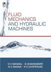 FLUID MECHANICS AND HYDRAULIC MACHINES; DIPAK KUMAR MANDAL; SOMNATH CHAKRABORTI; NIRMAL KUMAR MANNA; NIKHIL CHANDRA CHATTERJEE