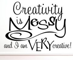 Creativity Is Messy and I Am Very Creative Wall Decal Easy to Apply Wall Sticker | eBay