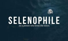 32 Totally Not Weird Non-Sexual Fetishes You Might Have: SELENOPHILE (a person who loves the moon):
