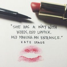 """""""She has a way with words, red lipstick, and making an entrance."""" - Kate Spade"""