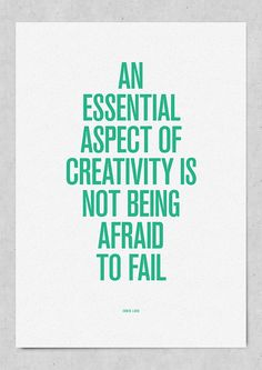 """""""An essential aspect of creativity is not being afraid to fail."""""""
