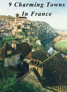 9 Charming Towns In France You Need To Visit.  This town is in Saint-Cirq-Lapopie, so gorgeous!