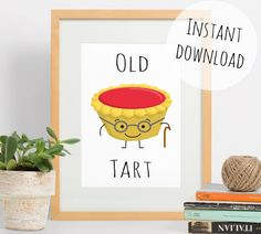 Funny Print, Old Tart Illustration, Food Puns, Instant Download Wall Art by RachelFroud on Etsy