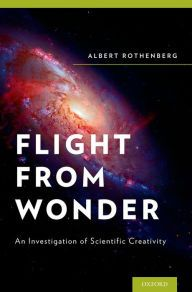 Flight from Wonder: An Investigation of Scientific Creativity by Albert Rothenberg   9780199988792   Hardcover   Barnes & Noble
