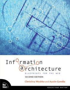 Information Architecture: Blueprints for the Web by Christina Wodtke and Austin Govella
