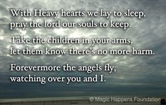 With Heavy hearts we lay to sleep,  pray the lord our souls to keep.    Take the children in your arms,   let them know there's no more harm.    Forevermore the angels fly,  watching over you and I.    -DCA