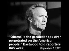 """Obama is the greatest HOAX ever perpatrated on the American people.""  Clint Eastwood"