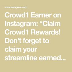 """Crowd1 Earner on Instagram: """"Claim Crowd1 Rewards!  Don't forget to claim your streamline earned rewards every week!  Only committed members who claim their Rewards are…"""" Don't Forget, Instagram"""