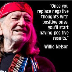 Willie Nelson - sounds like good advice to me!