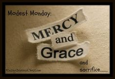 Mercy and Sacrifice - Raising Soldiers 4 Christ #modesty #modestyrocks #MercyandGrace
