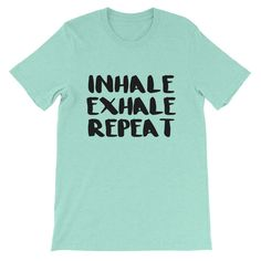 Inhale Exhale Repeat T-shirt