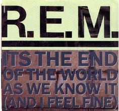 "10 Best Songs for 2008 Graduates: R.E.M. - ""It's the End of the World As We Know It (And I Feel Fine)"""