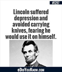 eDidYouKnow.com ►  Lincoln suffered depression and avoided carrying knives, fearing he would use it on himself. Wtf Fun Facts, True Facts, Weird But True, Weird Things, The More You Know, Did You Know, Snapple Facts, Interesting History, Interesting Facts