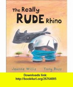 The Really Rude Rhino (9781842705711) Jeanne Willis, Tony Ross , ISBN-10: 1842705717  , ISBN-13: 978-1842705711 ,  , tutorials , pdf , ebook , torrent , downloads , rapidshare , filesonic , hotfile , megaupload , fileserve