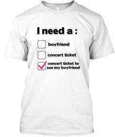 I Need A : Boyfriend Concert Ticket Concert Ticket To  See My Boyfriend White T-Shirt Front