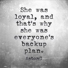 She was loyal, and that's why she was everyone's backup plan.