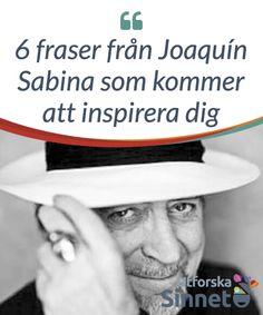 6 fraser från Joaquín Sabina som kommer att inspirera dig.  Här delar vi med oss av sex #inspirerande fraser frånJoaquín #Sabina, en mycket folkkär #spansk singer-songwriter och #poet.