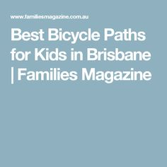 Best Bicycle Paths for Kids in Brisbane   Families Magazine