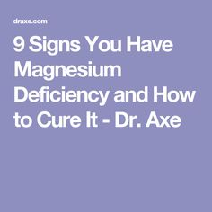 9 Signs You Have Magnesium Deficiency and How to Cure It - Dr. Axe