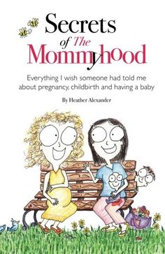Secrets of The Mommyhood. I need all the help I can get.