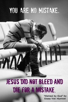 You are no mistake. Jesus did not bleed and die for a mistake  Follow us at http://gplus.to/iBibleverses