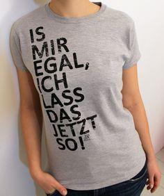 """IS MIR EGAL...!""-T-Shirt"