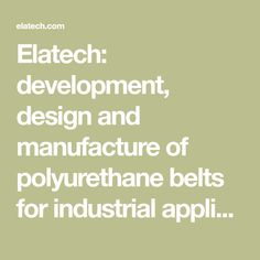 Elatech: development, design and manufacture of polyurethane belts for industrial applications. Elatech S.r.l. Technology in Motion