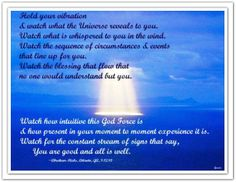 Hold your vibration & watch what the Universe reveals to you. Watch what is whispered to you in the wind. Watch the sequence of circumstances and events that line up for you. Watch the blessings that flow that no one would understand but you... (For more text click twice then.. See more)  Abraham-Hicks Quotes (AHQ2494) #universe #vibration