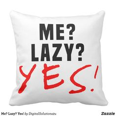 Me? Lazy? Yes! Throw Pillow
