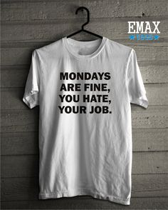 Mondays are Fine You Hate Your Job Shirt Monday by EmaxTees