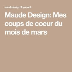 Maude Design: Mes coups de coeur du mois de mars