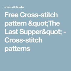 "Free Cross-stitch pattern ""The Last Supper"" - Cross-stitch patterns"