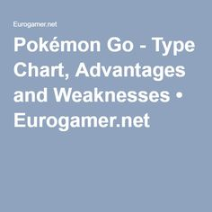 Pokémon Go - Type Chart, Advantages and Weaknesses • Eurogamer.net