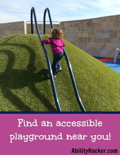 Find Accessible Playgrounds near you for disabled kids - blog post links to NPR's searchable database of accessible playgrounds in the United States.