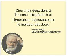 Dieu a fait deux dons à l'homme : l'espérance et l'ignorance. L'ignorance est le meilleur des deux.  Trouvez encore plus de citations et de dictons sur: http://www.atmosphere-citation.com/populaires/dieu-a-fait-deux-dons-a-lhomme-lesperance-et-lignorance-lignorance-est-le-meilleur-des-deux.html?