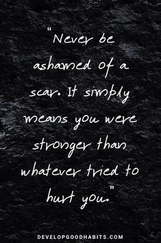 "63 Powerful Quotes About Strength to Give You Courage in Hard Times Good Quotes About Strength and Love – ""Never be ashamed of a scar. It simply means you were stronger than whatever tried to hurt you. Post Quotes, Find Quotes, Motivational Quotes For Life, New Quotes, Quotes For Him, Meaningful Quotes, Why Me Quotes, Sayings And Quotes, Quote Life"
