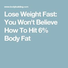 Lose Weight Fast: You Won't Believe How To Hit 6% Body Fat