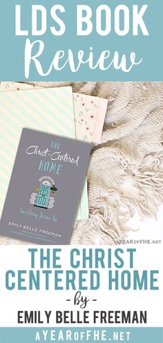 """A Year of FHE // Book Review of """"The Christ Centered Home"""" by Emily Belle Freeman. This is a great review that gives a really thorough description of what the book is like and the best audience age! Includes links on where to buy and favorite quotes. #lds #book #familyhomeevening #review"""
