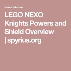 LEGO NEXO Knights Powers and Shield Overview | spyrius.org