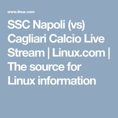 SSC Napoli (vs) Cagliari Calcio Live Stream | Linux.com | The source for Linux information