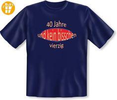 :) Funshirt zum Geburtstag: 40 Jahre und kein bisschen vierzig! T-Shirt Gr: 3XL Farbe: navy-blau - Shirts zum 40 geburtstag (*Partner-Link)
