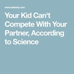 Your Kid Can't Compete With Your Partner, According to Science