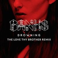 Banks - Drowning (Love Thy Brother Remix)