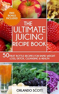 Juicing For Weight Loss: The Ultimate Juicing Recipe Book (Weight Loss Recipes 1) - http://weight-loss.mugambogroup.com/juicing-for-weight-loss-the-ultimate-juicing-recipe-book-weight-loss-recipes-1/