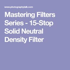 Mastering Filters Series - 15-Stop Solid Neutral Density Filter