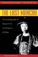 The last Manchu : the autobiography of Henry Pu Yi, last emperor of China  Henry Pu Yi and Paul Kramer.